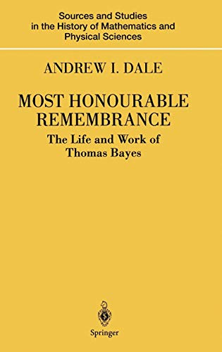9780387004990: Most Honourable Remembrance: The Life and Work of Thomas Bayes (Sources and Studies in the History of Mathematics and Physical Sciences)