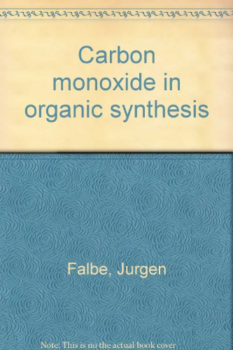 Carbon Monoxide in Organic Synthesis; With 21 Figures;: Falbe, Jurgen;
