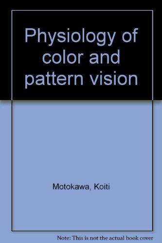 Physiology of Color and Pattern Vision;: Motokawa, Koiti;