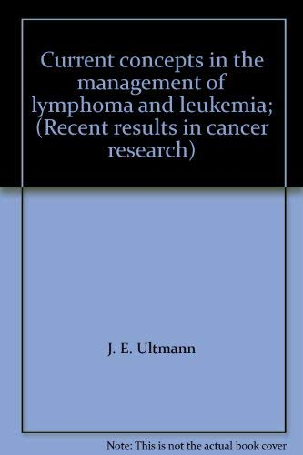 Current Concepts in the Management of Leukemia and Lymphoma,: Ultmann, J. E., M. L. Griem and W. H....
