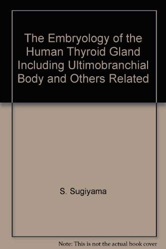 9780387054254: The Embryology of the Human Thyroid Gland Including Ultimobranchial Body and Others Related