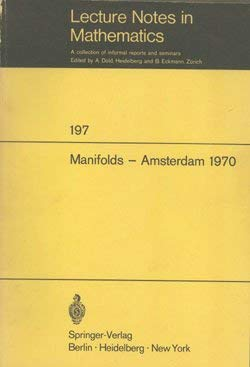 Manifolds-Amsterdam 1970;: Proceedings of the Nuffic Summer School on Manifolds, Amsterdam, August ...