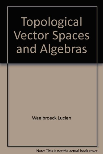 Topological vector spaces and algebras (Lecture notes in mathematics, 230): Waelbroeck, Lucien