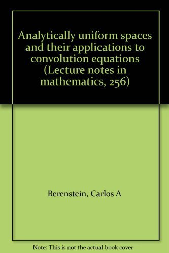 Analytically Uniform Spaces and Their Applications to Convolution Equations: Berenstein, Carlos A. ...