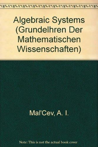 Algebraic Systems : Die Grundlehren der mathematischen: Mal'cev, A. I.