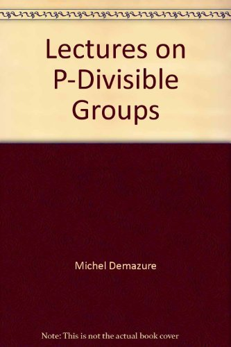 Lectures on p-divisible groups (Lecture notes in mathematics, 302) (0387060928) by Demazure, Michel