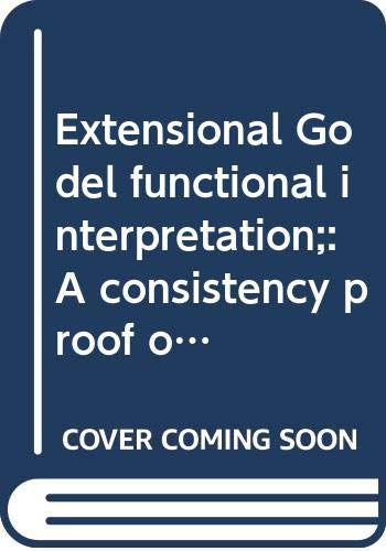 9780387061191: Extensional Godel functional interpretation;: A consistency proof of classical analysis (Lecture notes in mathematics, 306)