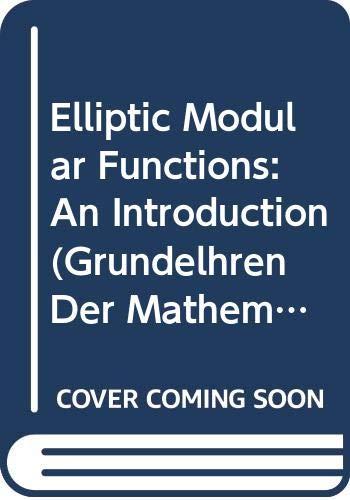 9780387063829: Elliptic Modular Functions: An Introduction (Grundelhren Der Mathematischen Wissenschaften)