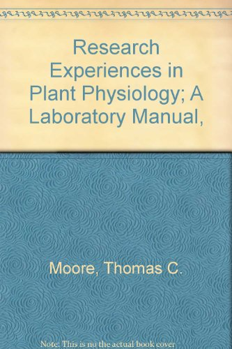 Research Experiences in Plant Physiology; A Laboratory: Moore, Thomas C.