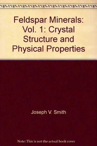 Feldspar Minerals, In Three Volumes; Volume 1: Crystal Structure and Physical Properties