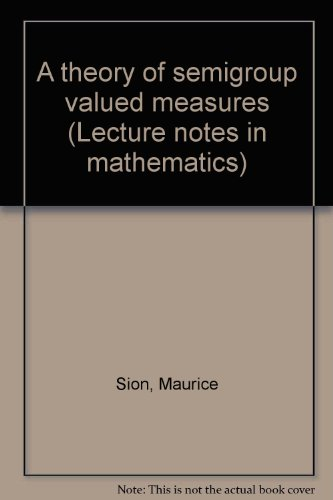 A theory of semigroup valued measures (Lecture: SION, MAURICE