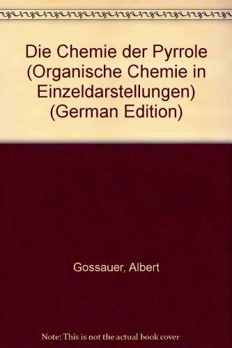 Die Chemie Der Pyrrole: Gossauer, Albert