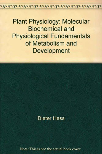 Plant physiology; molecular, biochemical, and physiological fundamentals: Hess, Dieter