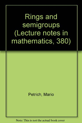 Rings and semigroups (Lecture notes in mathematics, 380): Petrich, Mario