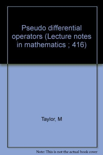 Pseudo Differential Operators: Taylor, Michael E.