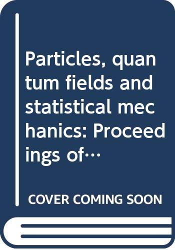 9780387070223: Particles, quantum fields and statistical mechanics: Proceedings of the 1973 Summer Institute in Theoretical Physics held at the Centro de ... IPN, Mexico City (Lecture notes in physics)