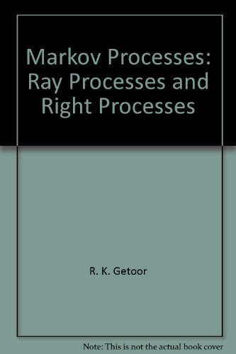 Markov processes: Ray processes and right processes (Lecture notes in mathematics ; 440): Getoor, R...