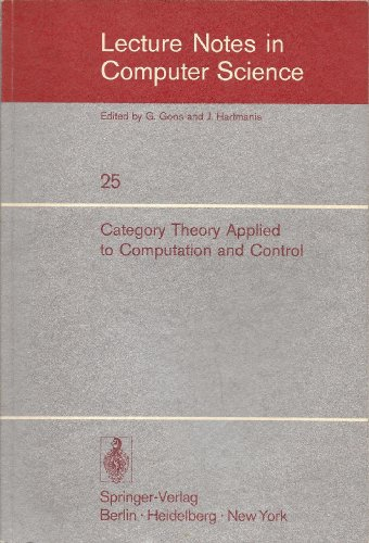 9780387071428: Category theory applied to computation and control: Proceedings of the first international symposium, San Francisco, February 25-26, 1974 (Lecture notes in computer science)