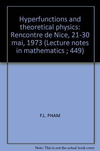 9780387071510: Hyperfunctions and theoretical physics: Rencontre de Nice, 21-30 mai, 1973 (Lecture notes in mathematics ; 449)