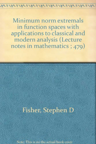 9780387073941: Minimum norm extremals in function spaces with applications to classical and modern analysis (Lecture notes in mathematics ; 479)