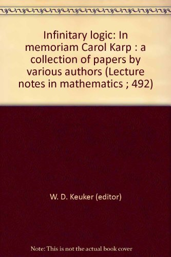 Infinitary logic: In memoriam Carol Karp : a collection of papers by various authors (Lecture notes...