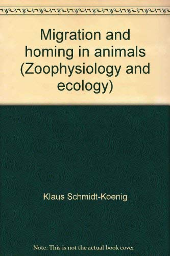Migration and homing in animals (Zoophysiology and: Klaus Schmidt-Koenig