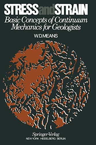 Stress and Strain: Basic Concepts of Continuum Mechanics for Geologists: W.D. Means