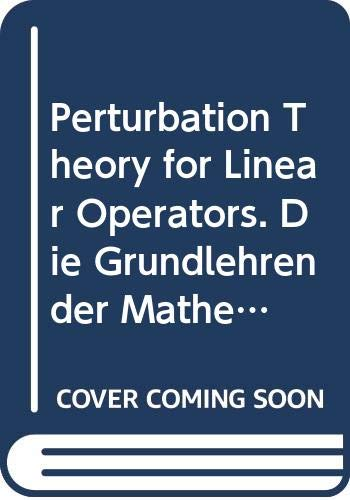 9780387075587: Perturbation Theory for Linear Operators. Die Grundlehren der Mathematischen Wissenschaften in Einzeldarstellungen, Volume 132
