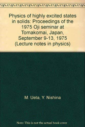 Physics of highly excited states in solids: Proceedings of the 1975 Oji seminar at Tomakomai, Japan...
