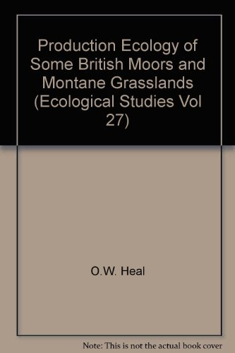 Production Ecology of Some British Moors and Montane Grasslands (Ecological Studies Vol 27) O.W. ...