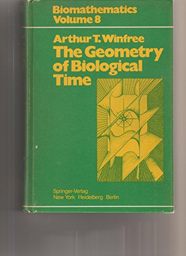 9780387093734: The geometry of biological time (Biomathematics ; v. 8)