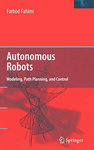 Autonomous Robots Modeling, Path Planning, and Control: Farbod Fahini