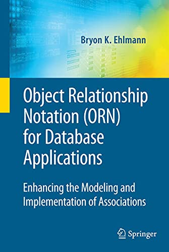 9780387095547: Object Relationship Notation (ORN) for Database Applications Enhancing the Modeling and Implementation of Associations (Lecture notes in computer science)