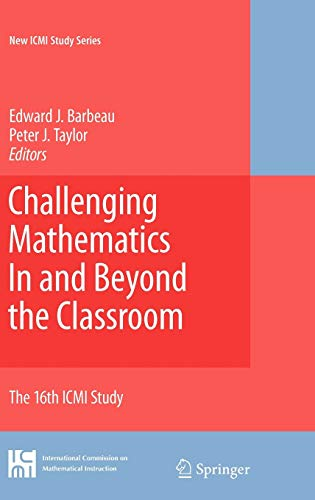 9780387096025: Challenging Mathematics In and Beyond the Classroom: The 16th ICMI Study (New ICMI Study Series)