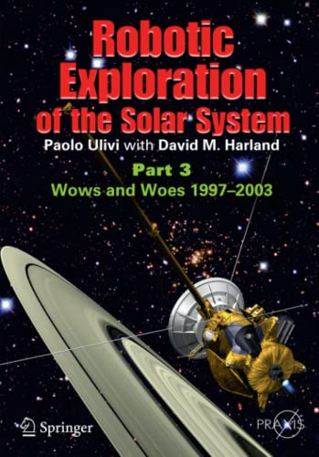 9780387096278: Robotic Exploration of the Solar System, Part 3: The Modern Era 1997-2009 (Springer Praxis Books / Space Exploration)