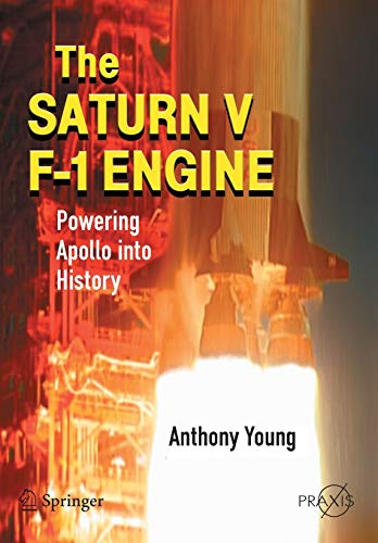 9780387096292: The Saturn V F-1 Engine: Powering Apollo Into History (Springer Praxis Books / Space Exploration)