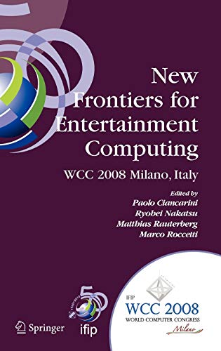 9780387097008: New Frontiers for Entertainment Computing: IFIP 20th World Computer Congress, First IFIP Entertainment Computing Symposium (ECS 2008), September 7-10, ... in Information and Communication Technology)