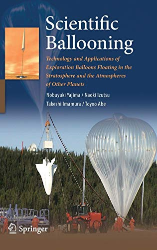 9780387097251: Scientific Ballooning: Technology and Applications of Exploration Balloons Floating in the Stratosphere and the Atmospheres of Other Planets (Lecture notes in mathematics ; 768)