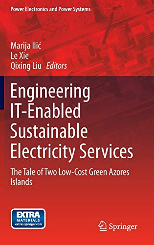 9780387097350: Engineering IT-Enabled Sustainable Electricity Services: The Tale of Two Low-Cost Green Azores Islands (Power Electronics and Power Systems)
