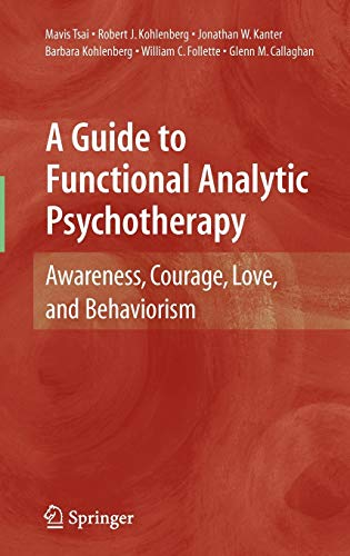 9780387097862: A Guide to Functional Analytic Psychotherapy: Awareness, Courage, Love, and Behaviorism