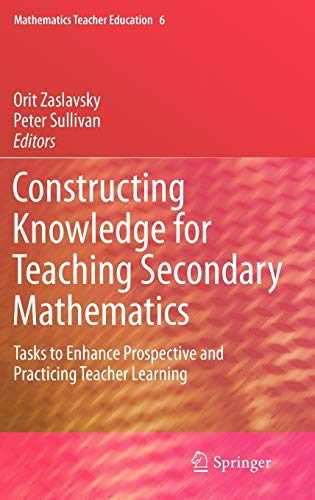 9780387098111: Constructing Knowledge for Teaching Secondary Mathematics: Tasks to enhance prospective and practicing teacher learning (Mathematics Teacher Education)