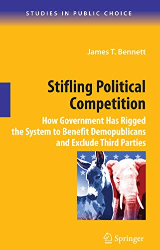 9780387098203: 12: Stifling Political Competition: How Government Has Rigged the System to Benefit Demopublicans and Exclude Third Parties (Studies in Public Choice)