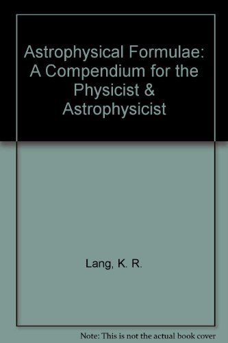 Astrophysical Formulae : A Compendium for the Physicist and Astrophysicist
