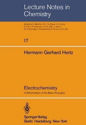 Electrochemistry : A Reformulation of the Basic: Hertz, Hermann Gerhard