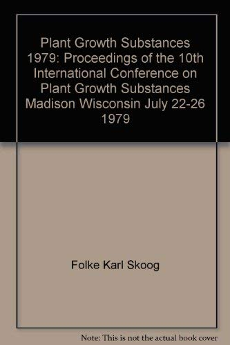 9780387101828: Plant growth substances, 1979: Proceedings of the 10th International Conference on Plant Growth Substances, Madison, Wisconsin, July 22-26, 1979 (Proceedings in life sciences)