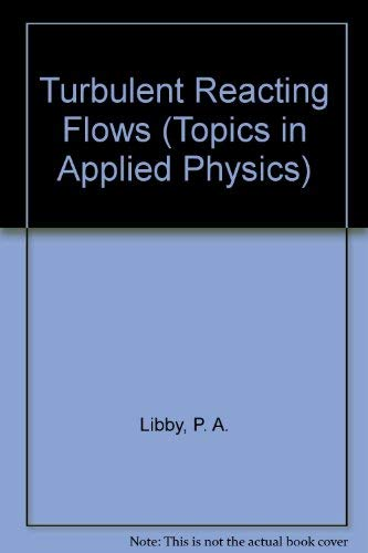 Turbulent Reacting Flows (Topics in Applied Physics): Libby, P. A.