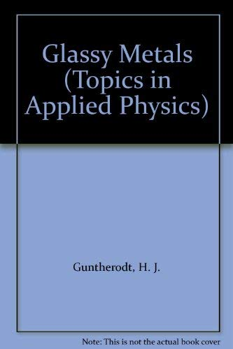 9780387104409: 1: Glassy Metals (Topics in Applied Physics)
