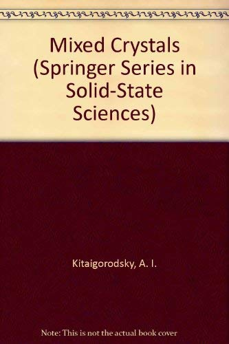 Mixed Crystals (Springer Series in Solid-state Sciences): A. I. Kitaigorodsky
