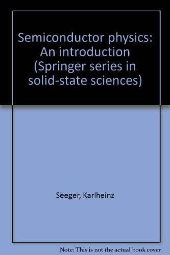 Semiconductor physics: An introduction (Springer series in: Seeger, Karlheinz