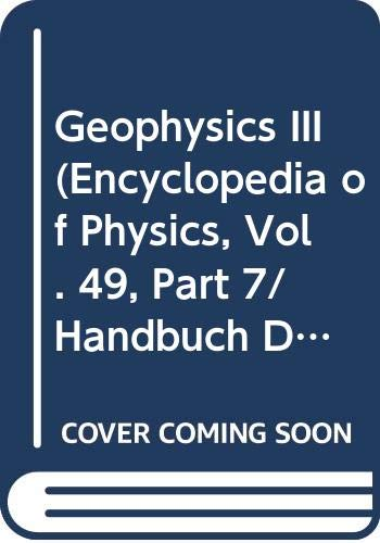 9780387114255: Geophysics III (Encyclopedia of Physics, Vol. 49, Part 7/Handbuch Der Physik : Geophysik III, Band 49, Teil VII)